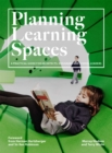 Planning Learning Spaces : A Practical Guide for Architects, Designers and School Leaders - Book