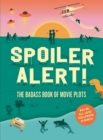 Spoiler Alert! : The Badass Book of Movie Plots: Why We All Love Hollywood Cliches - Book