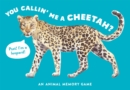 You Callin' Me a Cheetah? (Psst! I'm a Leopard!) : An Animal Memory Game - Book