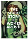 The Short Story of Women Artists : A Pocket Guide to Key Breakthroughs, Movements, Works and Themes - Book