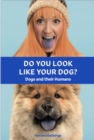 Do You Look Like Your Dog? The Book : Dogs and their Humans - Book