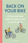 Back on Your Bike : All the Stuff You Need to Know to be a Cyclist Again - Book