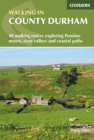 Walking in County Durham : 40 walking routes exploring Pennine moors, river valleys and coastal paths - Book