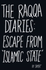 The Raqqa Diaries : Escape from Islamic State - Book