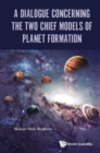 Dialogue Concerning The Two Chief Models Of Planet Formation, A - eBook