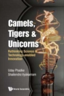Camels, Tigers & Unicorns: Re-thinking Science And Technology-enabled Innovation - Book