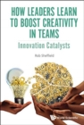 How Leaders Learn To Boost Creativity In Teams: Innovation Catalysts - Book