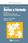 How To Derive A Formula - Volume 1:  Basic Analytical Skills And Methods For Physical Scientists - Book