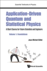 Application-driven Quantum And Statistical Physics: A Short Course For Future Scientists And Engineers - Volume 1: Foundations - Book