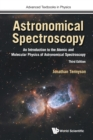 Astronomical Spectroscopy: An Introduction To The Atomic And Molecular Physics Of Astronomical Spectroscopy (Third Edition) - Book