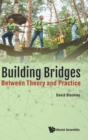 Building Bridges: Between Theory And Practice - Book