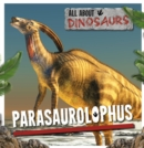 All About Dinosaurs: Parasaurolophus - Book