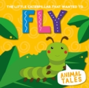 The Little Caterpillar That Wanted to Fly - Book