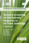 Nursery Screening for <i>Ganoderma</i> Response in Oil Palm Seedlings : A Manual - eBook