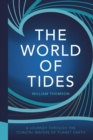 The World of Tides : A Journey Through the Coastal Waters of Planet Earth - eBook