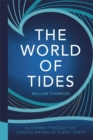 The World of Tides : A Journey Through the Coastal Waters of Planet Earth - Book