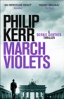 March Violets : Discover Bernie Gunther, 'one of the greatest anti-heroes ever written' (Lee Child) - eBook