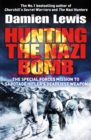Hunting the Nazi Bomb : The Special Forces Mission to Sabotage Hitler's Deadliest Weapon - Book