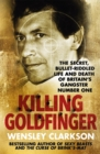 Killing Goldfinger : The Secret, Bullet-Riddled Life and Death of Britain's Gangster Number One - Book