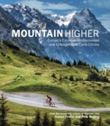 Mountain Higher : Europe's Extreme, Undiscovered and Unforgettable Cycle Climbs - eBook