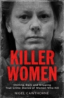 Killer Women : Chilling, Dark and Gripping True Crime Stories of Women Who Kill - eBook