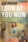 Look at You Now : One Girl's Journey from Shame to Strength - Book