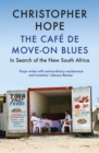 The Cafe de Move-on Blues : In Search of the New South Africa - Book