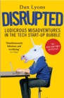 Disrupted : Ludicrous Misadventures in the Tech Start-up Bubble - Book