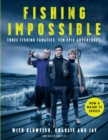 Fishing Impossible : Three Fishing Fanatics. Ten Epic Adventures. The TV tie-in book to the BBC Worldwide series with ITV, set in British Columbia, the Bahamas, Kenya, Laos, Argentina, South Africa, S - Book