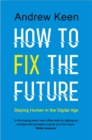 How to Fix the Future : Staying Human in the Digital Age - Book