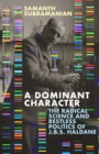 A Dominant Character : The Radical Science and Restless Politics of J.B.S. Haldane - eBook