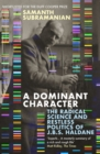 A Dominant Character : The Radical Science and Restless Politics of J.B.S. Haldane - Book