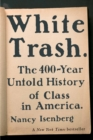 White Trash : The 400-Year Untold History of Class in America - Book