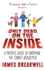 Only Dead on the Inside : A Parent's Guide to Surviving the Zombie Apocalypse - Book