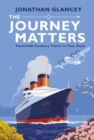 The Journey Matters : Twentieth-Century Travel in True Style - Book