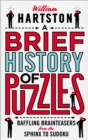 A Brief History of Puzzles : 120 of the World's Most Baffling Brainteasers from the Sphinx to Sudoku - Book