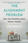 The Alignment Problem : How Can Machines Learn Human Values? - Book