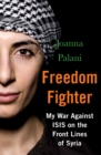 Freedom Fighter : My War Against ISIS on the Frontlines of Syria - Book