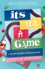 It's All a Game : A Short History of Board Games - Book