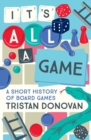 It's All a Game : A Short History of Board Games - eBook