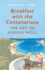 Breakfast with the Centenarians : The Art of Ageing Well - Book