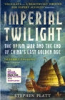 Imperial Twilight : The Opium War and the End of China's Last Golden Age - Book