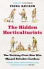 The Hidden Horticulturists : The Untold Story of the Men who Shaped Britain's Gardens - eBook