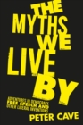 The Myths We Live By : Adventures in Democracy, Free Speech and Other Liberal Inventions - Book