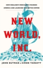 New World, Inc. : How England's Merchants Founded America and Launched the British Empire - Book