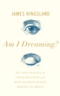 Am I Dreaming? : The New Science of Consciousness and How Altered States Reboot the Brain - Book