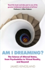 Am I Dreaming? : The Science of Altered States, from Psychedelics to Virtual Reality, and Beyond - Book