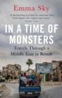 In A Time Of Monsters : Travels Through a Middle East in Revolt - Book