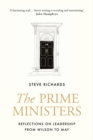 The Prime Ministers : Reflections on Leadership from Wilson to May - Book
