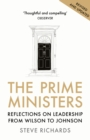 The Prime Ministers : Reflections on Leadership from Wilson to Johnson - Book